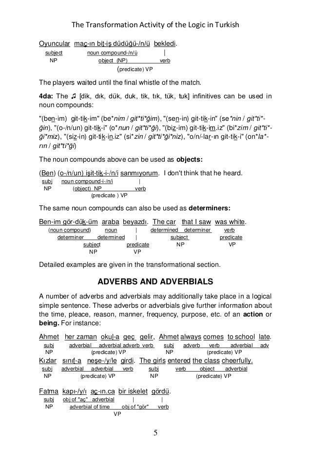 The Transformation Activity of the Logic in Turkish 5 Oyuncular maç-ın bit-iş düdüğü-/n/ü bekledi. subject noun compound-/...