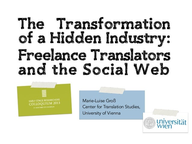 The Transformation of a Hidden Industry: Freelance Translators and the Social Web Marie-Luise Groß Center for Translation ...