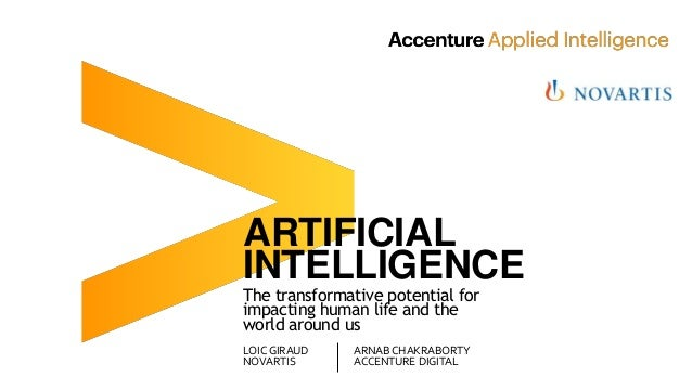 ARTIFICIAL INTELLIGENCE The transformative potential for impacting human life and the world around us LOIC GIRAUD NOVARTIS...
