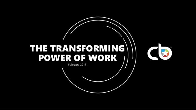 THE TRANSFORMING POWER OF WORKFebruary 2017