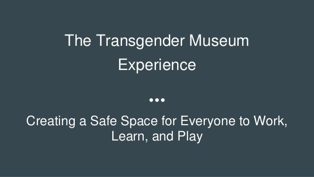The Transgender Museum Experience Creating a Safe Space for Everyone to Work, Learn, and Play