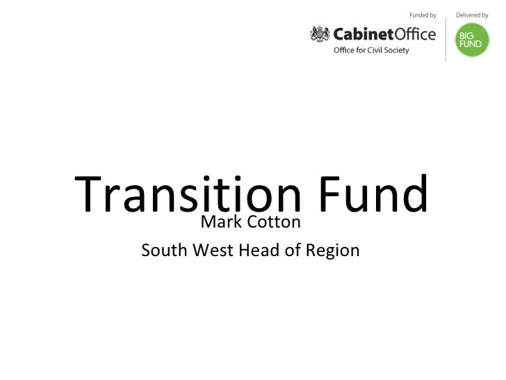Transition Fund Mark Cotton South West Head of Region