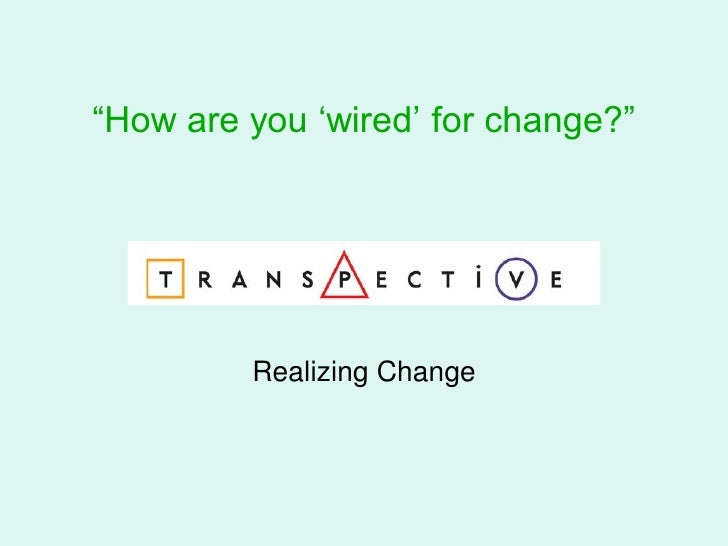 """""""How are you """"wired"""" for change?""""              Realizing Change"""