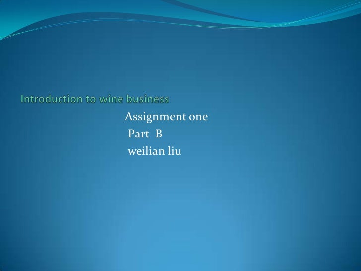 Introduction to wine business<br />                                  Assignment one<br />Part  B<br />  weilian liu<br />