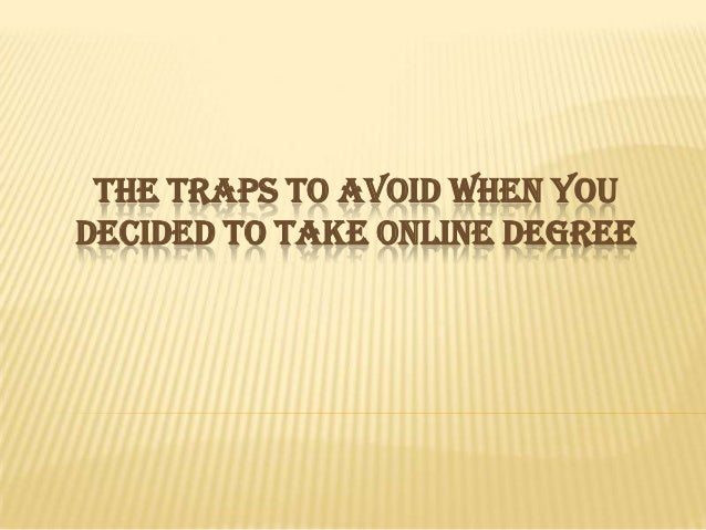The Traps to Avoid When YouDecided to Take Online Degree
