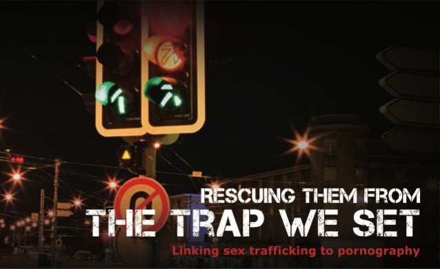 Rescuing Them From The Trap We SetLinking sex trafficking to pornographyCopyright © 2012 by Jonathan Schmidt, Jordan Weath...