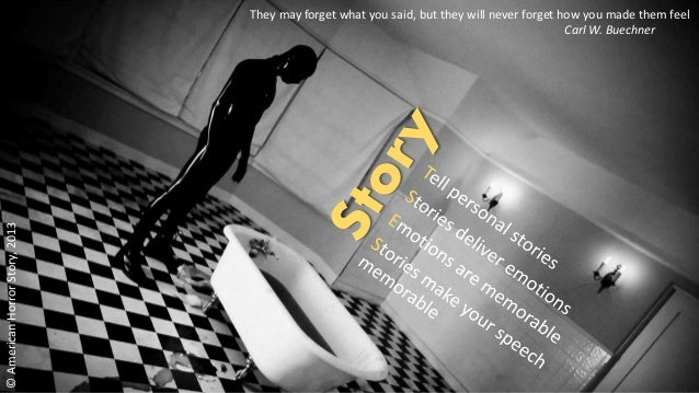 © American Horror Story, 2013  They may forget what you said, but they will never forget how you made them feel  Carl W. B...