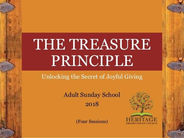 THE TREASURE PRINCIPLE Unlocking the Secret of Joyful Giving Adult Sunday School 2018 (Four Sessions)