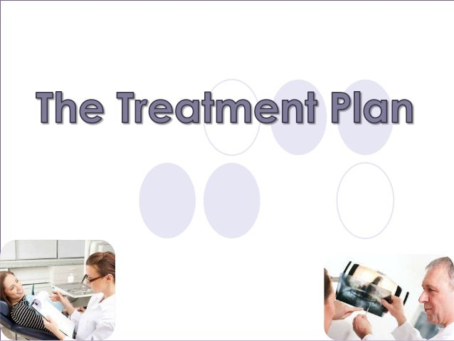 the treatment plan 19 conclusion after the diagnosis & prognosis have been established,the treatment plan is made to coordinate all treatment procedures to create a well functioning dentition in a healthy periodontal.