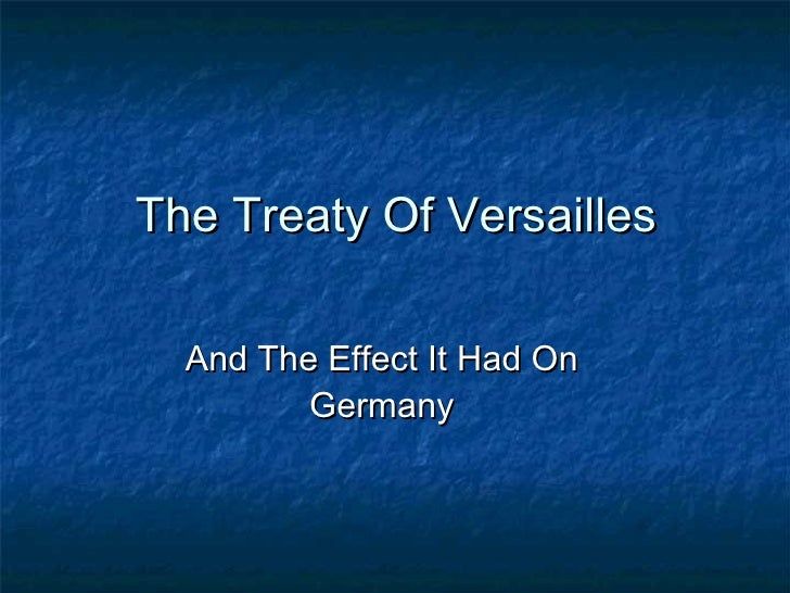 The Treaty Of Versailles And The Effect It Had On Germany