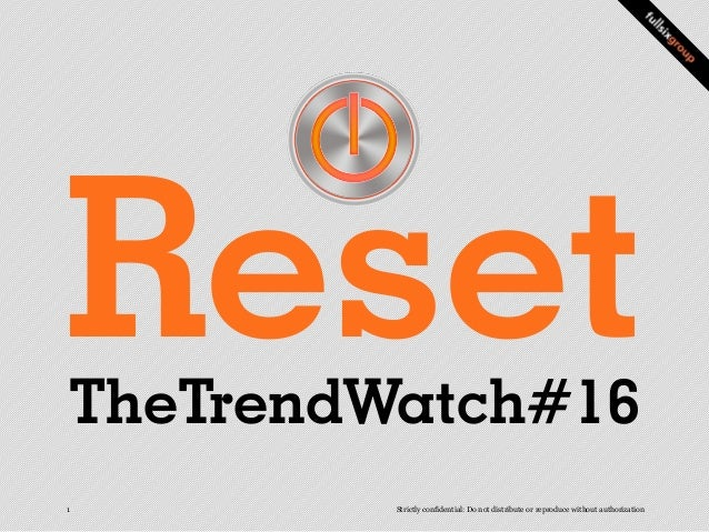 ResetTheTrendWatch#161        Strictly confidential: Do not distribute or reproduce without authorization