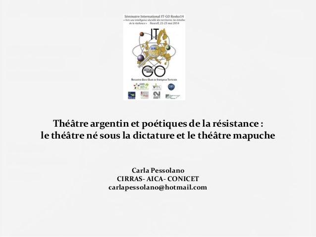 Théâtre argentin et poétiques de la résistance : le théâtre né sous la dictatureet le théâtre mapuche Carla Pessolano CIRR...