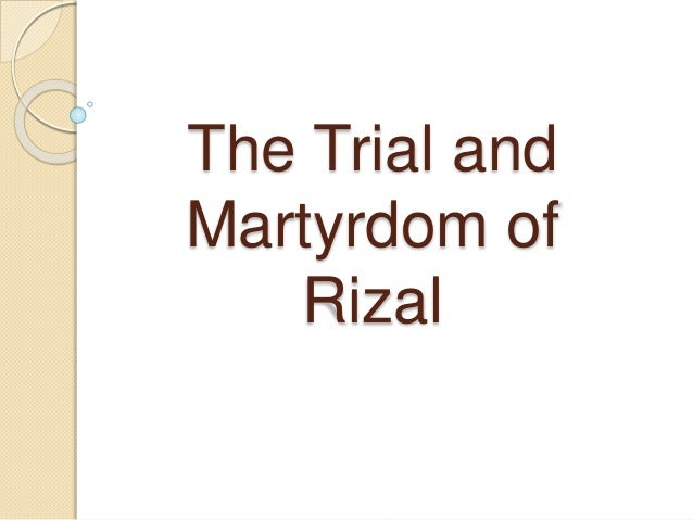 trials and execution of rizal Contrary to the beliefs that rizal was executed on the site where the rizal  monument is situated, our national hero was actually executed on a.