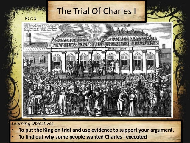 trial of king charles i University of richmond ur scholarship repository honors theses student research spring 1976 king charles i during his trial and execution : his personal life and the alteration of his personality.