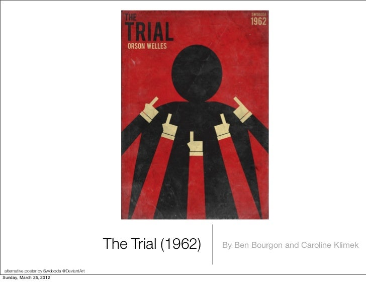 The Trial (1962)   By Ben Bourgon and Caroline Klimek alternative poster by Swoboda @DeviantArtSunday, March 25, 2012