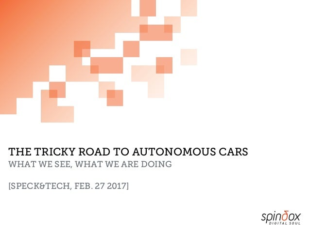 THE TRICKY ROAD TO AUTONOMOUS CARS WHAT WE SEE, WHAT WE ARE DOING [SPECK&TECH, FEB. 27 2017]