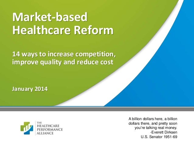 Market-based Healthcare Reform 14 ways to increase competition, improve quality and reduce cost January 2014 A billion dol...