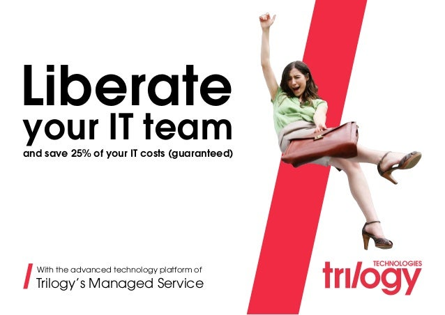 Liberate and save 25% of your IT costs (guaranteed) your IT team With the advanced technology platform of Trilogy's Manage...