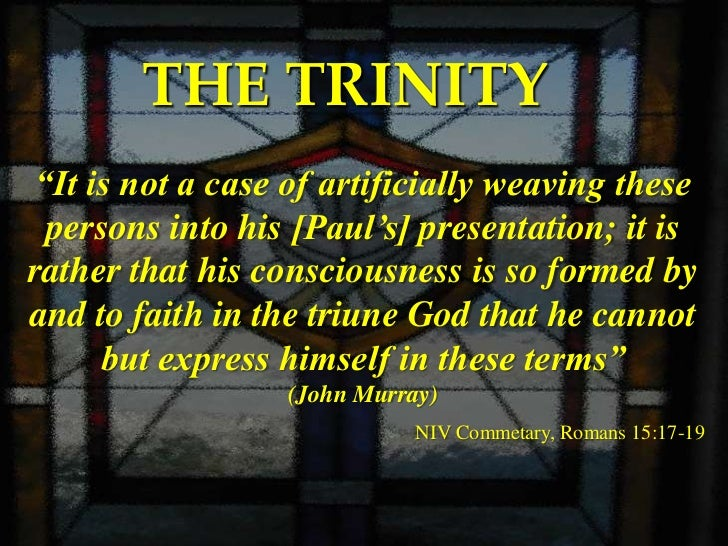 """THE TRINITY""""It is not a case of artificially weaving these persons into his [Paul's] presentation; it israther that his co..."""