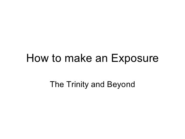 How to make an Exposure The Trinity and Beyond