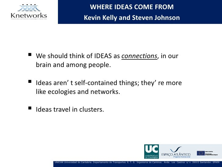 WHERE IDEAS COME FROM                                  Kevin Kelly and Steven Johnson   We should think of IDEAS as conne...