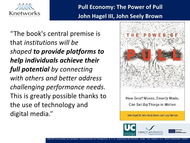 "Pull Economy: The Power of Pull                                          John Hagel III, John Seely Brown""The books centra..."