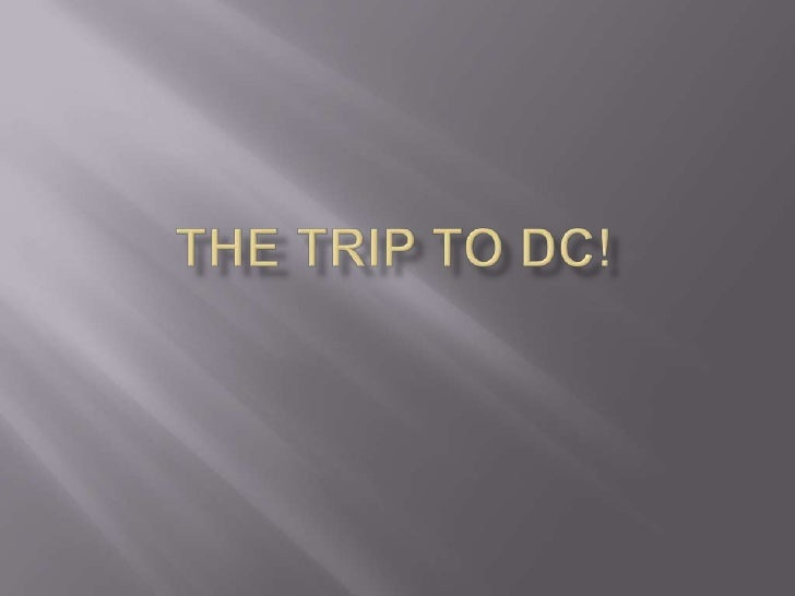 The Trip to DC!<br />