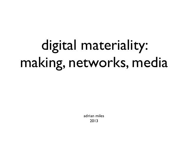 digital materiality: making, networks, media adrian miles 2013