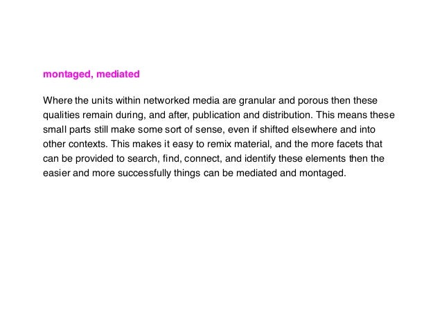 montaged, mediated Where the units within networked media are granular and porous then these qualities remain during, and ...