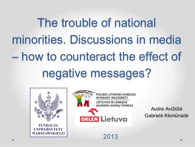 The trouble of national minorities. Discussions in media – how to counteract the effect of negative messages? 2013 Audra A...