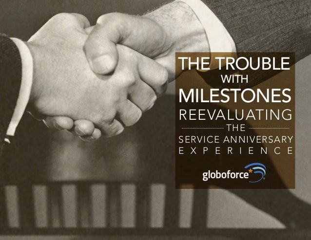 THE TROUBLE  WITH  MILESTONES  REEVALUATING  THE  SERVICE ANNIVERSARY  E X P E R I E N C E