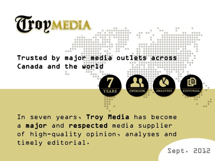 Trusted by major media outlets acrossCanada and the worldIn seven years, Troy Media has becomea major and respected media ...