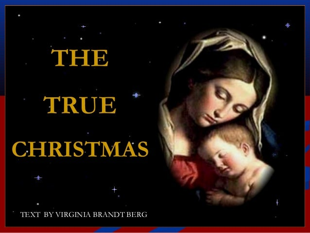 THE     TRUECHRISTMAS                 ♫ Turn on your speakers!                 CLICK TO ADVANCE SLIDESTEXT BY VIRGINIA BRA...