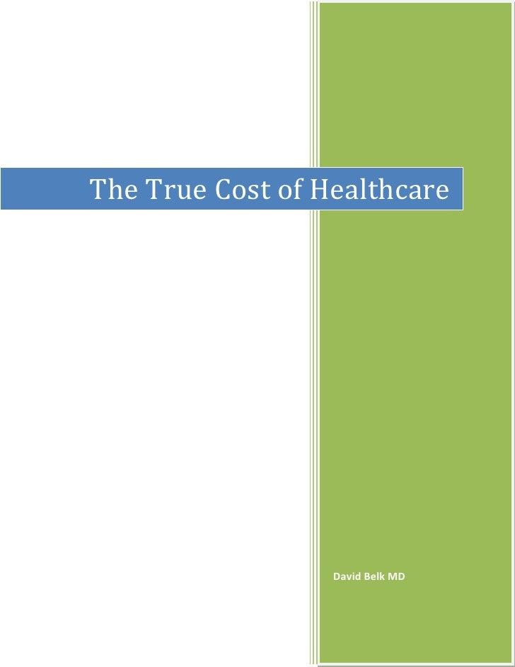 The True Cost of HealthcareThe True Cost of Healthcare                  David Belk MD
