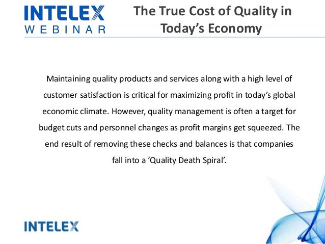 The True Cost of Quality in Today's Economy Maintaining quality products and services along with a high level of customer ...