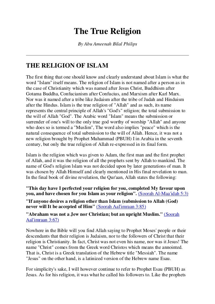 The True Religion                           By Abu Ameenah Bilal PhilipsTHE RELIGION OF ISLAMThe first thing that one shou...