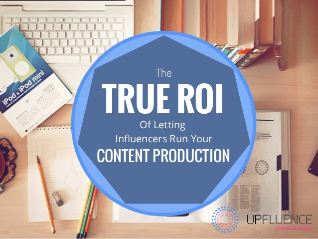 TRUE ROI CONTENT PRODUCTION Of Letting Influencers Run Your The