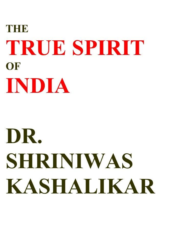 THE  TRUE SPIRIT OF  INDIA  DR. SHRINIWAS KASHALIKAR