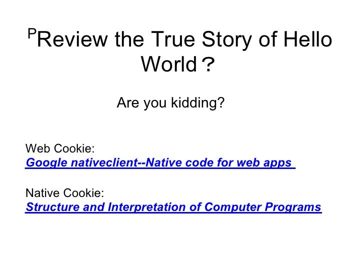 P     Review the True Story of Hello               World?                Are you kidding?   Web Cookie: Google nativeclien...