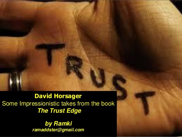 David Horsager Some Impressionistic takes from the book The Trust Edge by Ramki ramaddster@gmail.com