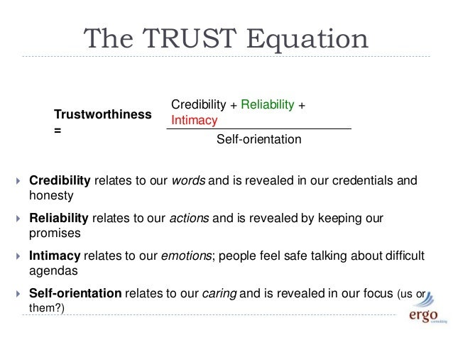 Trustworthiness = Credibility + Reliability + Intimacy Self-orientation  Credibility relates to our words and is revealed...