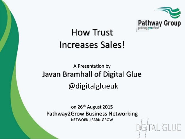 How Trust Increases Sales! A Presentation by Javan Bramhall of Digital Glue @digitalglueuk on 26th August 2015 Pathway2Gro...