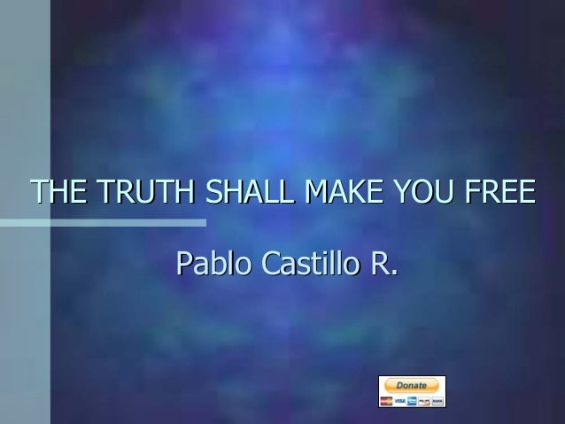 THE TRUTH SHALL MAKE YOU FREE        Pablo Castillo R.