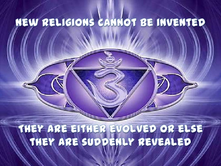 New religions cannot be invented<br />They are either evolved or else<br />they are suddenly revealed<br />