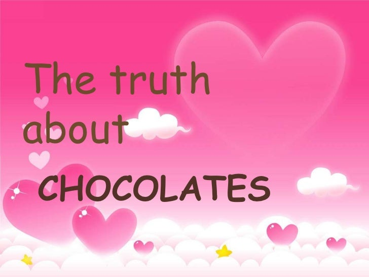 The truth    The truth aboutabout          Chocolate CHOCOLATES
