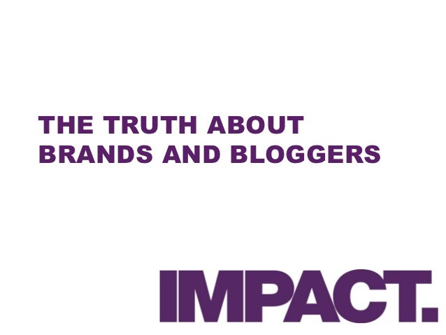 THE TRUTH ABOUTBRANDS AND BLOGGERS