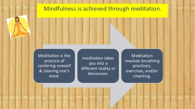 Meditation is the practice of centering oneself & clearing one's mind. meditation takes you into a different reality or di...