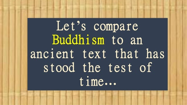 Let's compare Buddhism to an ancient text that has stood the test of time…