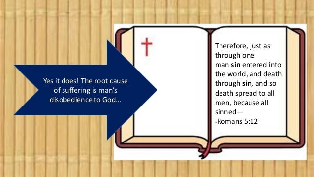 Yes it does! The root cause of suffering is man's disobedience to God… Therefore, just as through one man sin entered into...