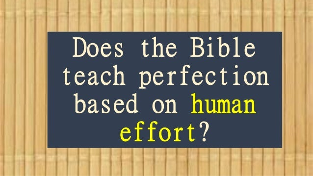 Does the Bible teach perfection based on human effort?